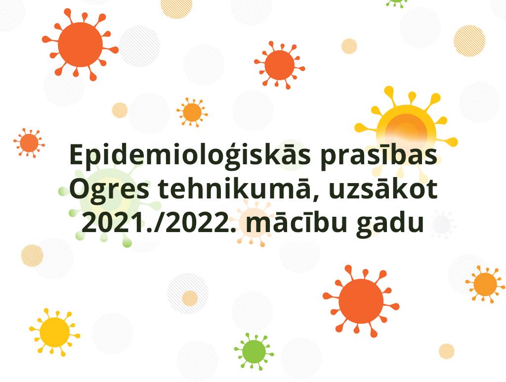 Epidemioloģiskās prasības Ogres tehnikuma audzēkņiem un darbiniekiem, uzsākot 2021./2022.m.g.